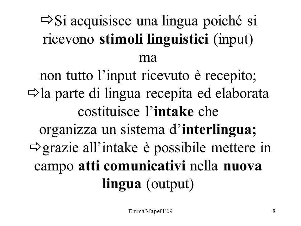 Emma Mapelli '098 Si acquisisce una lingua poiché si ricevono stimoli linguistici (input) ma non tutto linput ricevuto è recepito; la parte di lingua