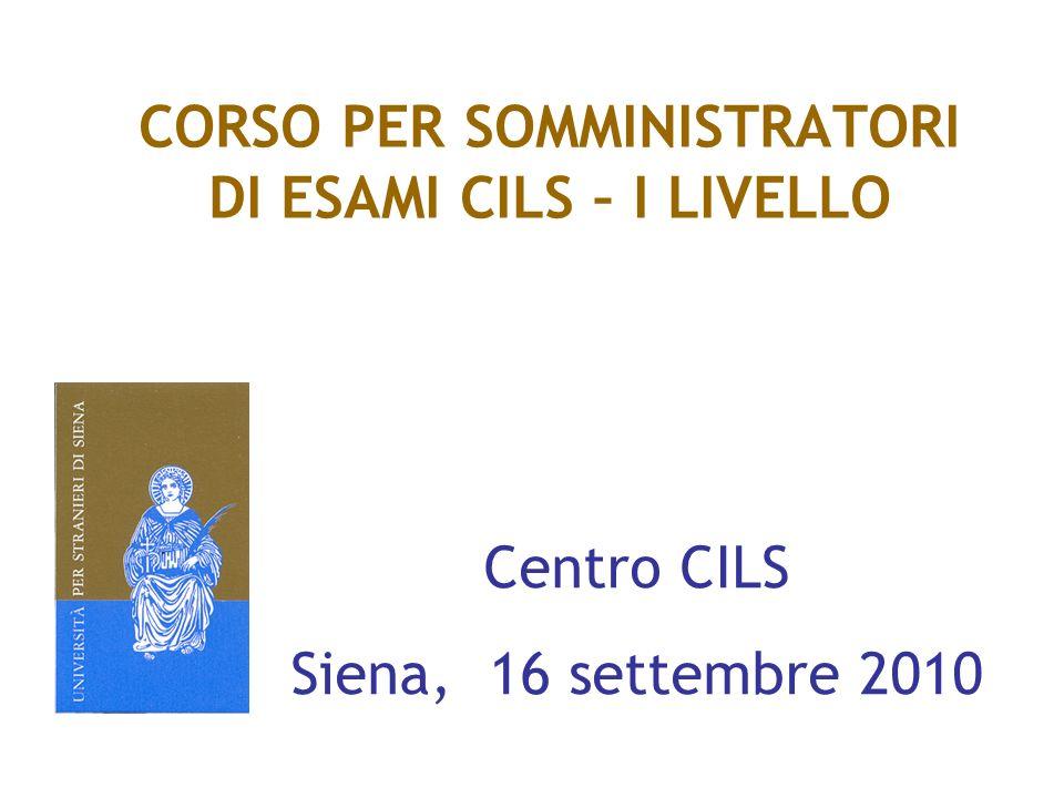 CORSO PER SOMMINISTRATORI DI ESAMI CILS – I LIVELLO Centro CILS Siena, 16 settembre 2010
