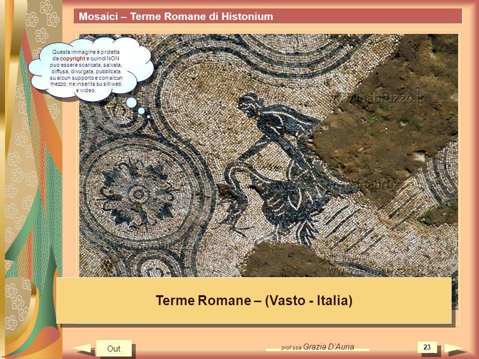 prof.ssa Grazia DAuria 23 Mosaici – Terme Romane di Histonium Terme Romane – (Vasto - Italia) Out Questa immagine è protetta da copyright e quindi NON