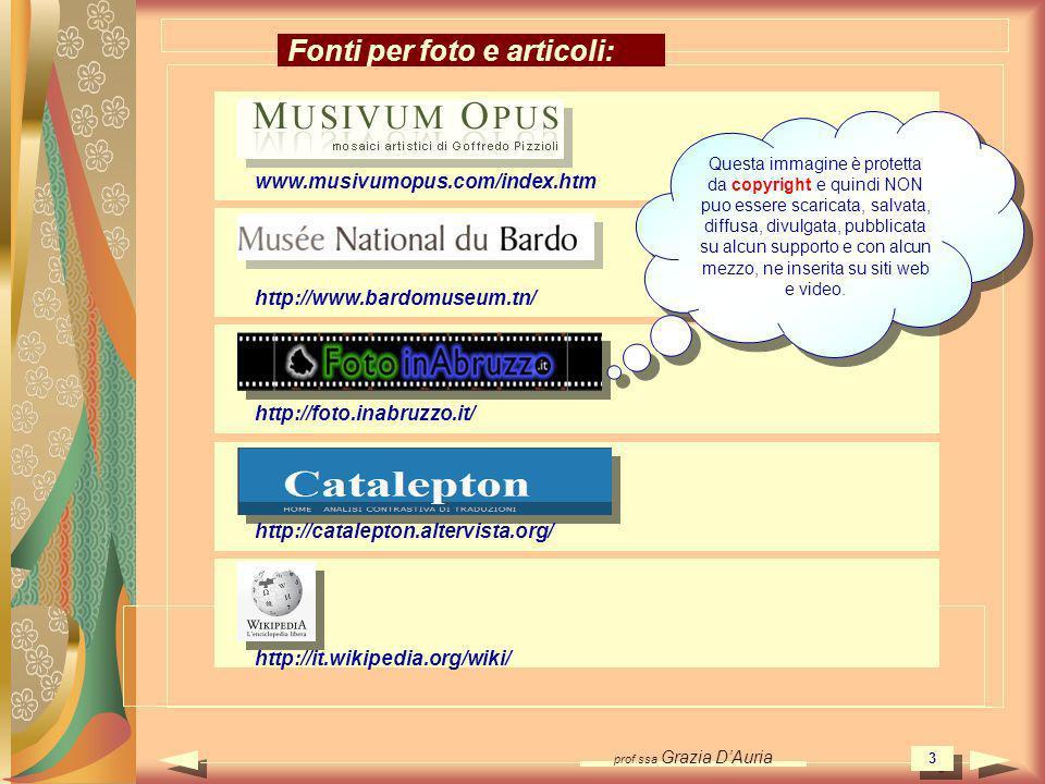 prof.ssa Grazia DAuria 3 www.musivumopus.com/index.htm http://www.bardomuseum.tn/ http://foto.inabruzzo.it/ http://catalepton.altervista.org/ Fonti per foto e articoli: http://it.wikipedia.org/wiki/ Questa immagine è protetta da copyright e quindi NON puo essere scaricata, salvata, diffusa, divulgata, pubblicata su alcun supporto e con alcun mezzo, ne inserita su siti web e video.
