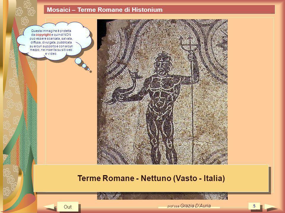 prof.ssa Grazia DAuria 5 Mosaici – Terme Romane di Histonium Terme Romane - Nettuno (Vasto - Italia) Out Questa immagine è protetta da copyright e qui