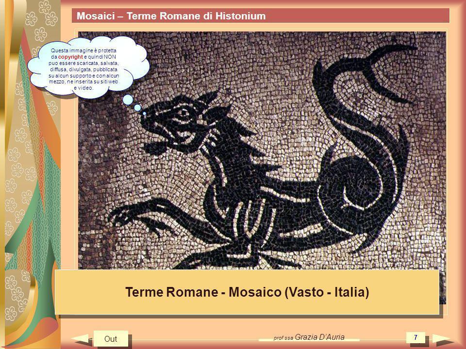 prof.ssa Grazia DAuria 7 Mosaici – Terme Romane di Histonium Terme Romane - Mosaico (Vasto - Italia) Out Questa immagine è protetta da copyright e qui