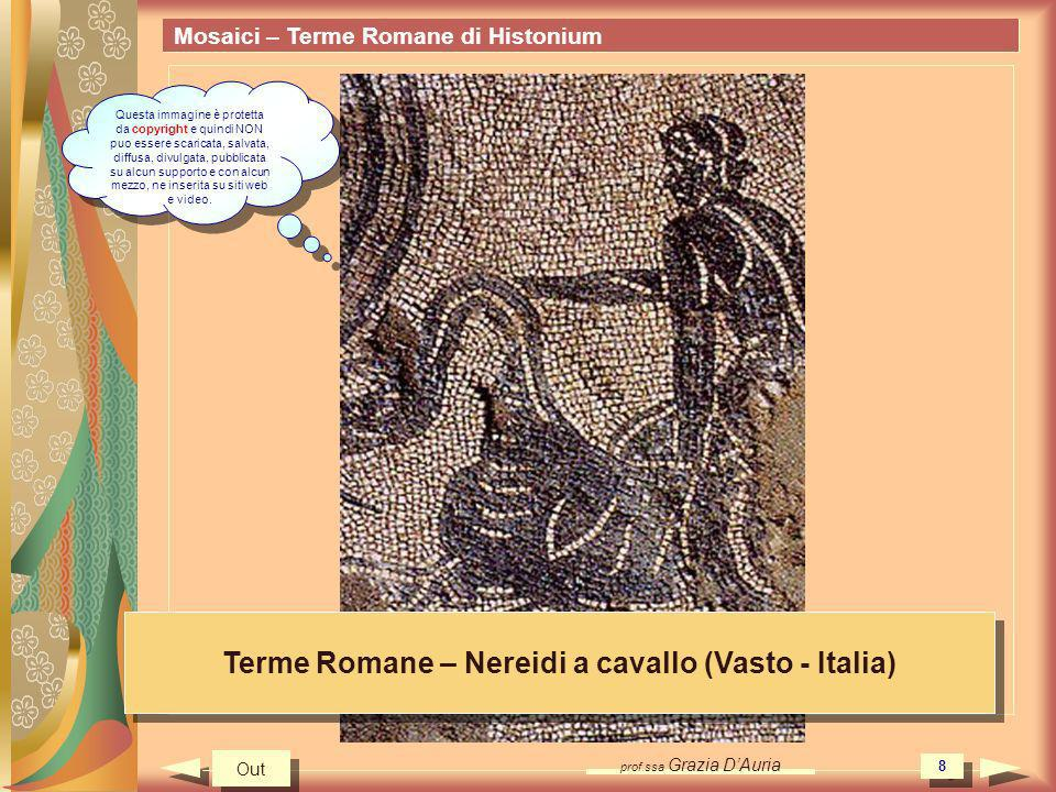 prof.ssa Grazia DAuria 8 Mosaici – Terme Romane di Histonium Terme Romane – Nereidi a cavallo (Vasto - Italia) Out Questa immagine è protetta da copyr