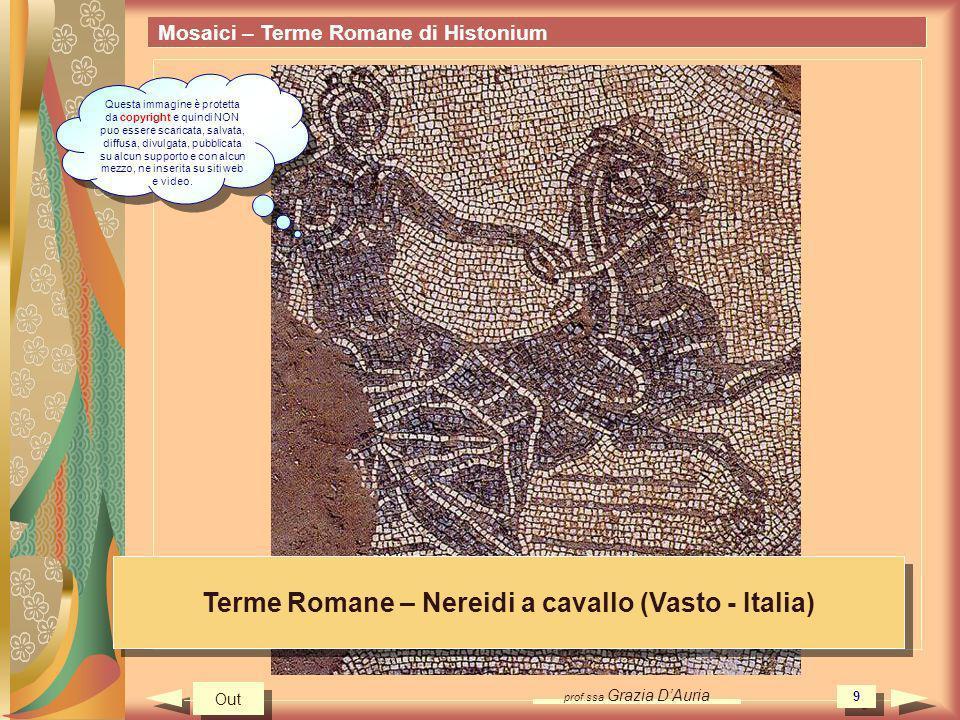 prof.ssa Grazia DAuria 9 Mosaici – Terme Romane di Histonium Terme Romane – Nereidi a cavallo (Vasto - Italia) Out Questa immagine è protetta da copyr