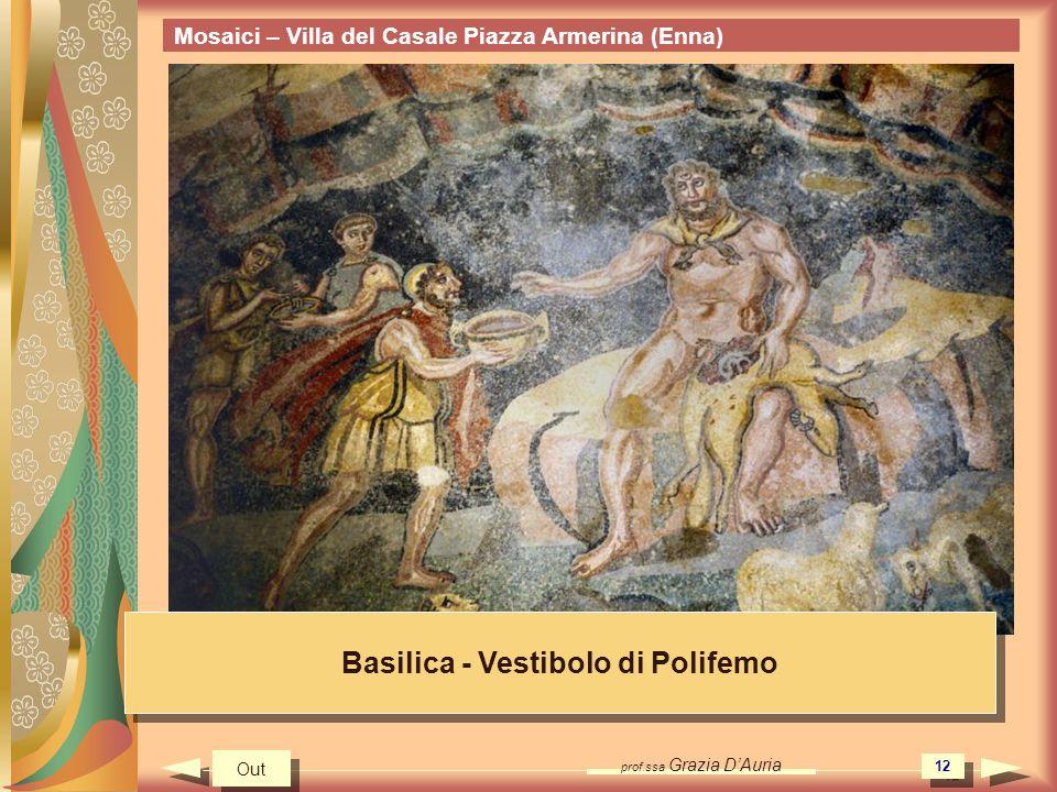 prof.ssa Grazia DAuria 12 Mosaici – Villa del Casale Piazza Armerina (Enna) Basilica - Vestibolo di Polifemo Out