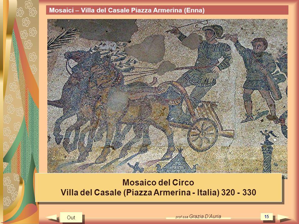 prof.ssa Grazia DAuria 15 Mosaici – Villa del Casale Piazza Armerina (Enna) Mosaico del Circo Villa del Casale (Piazza Armerina - Italia) 320 - 330 Mosaico del Circo Villa del Casale (Piazza Armerina - Italia) 320 - 330 Out