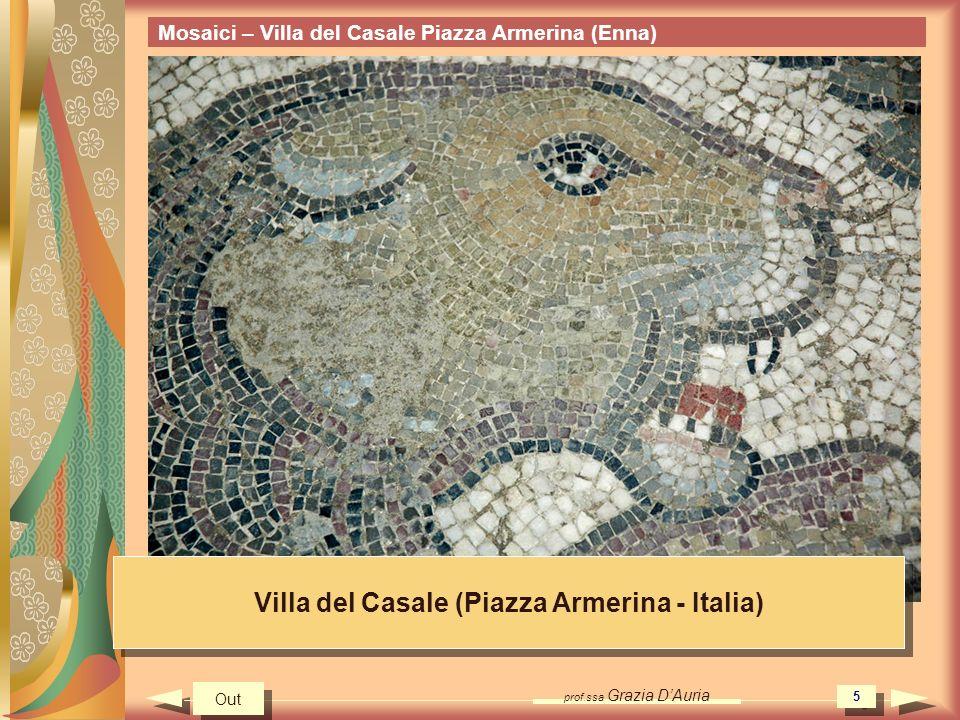 prof.ssa Grazia DAuria 5 Mosaici – Villa del Casale Piazza Armerina (Enna) Villa del Casale (Piazza Armerina - Italia) Out