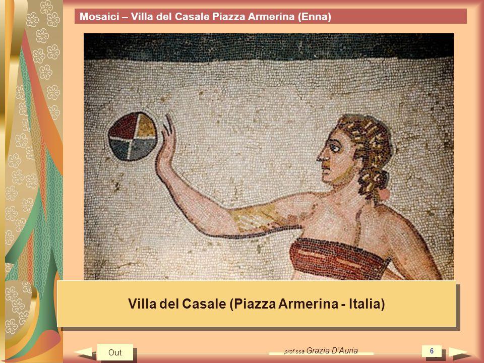 prof.ssa Grazia DAuria 6 Mosaici – Villa del Casale Piazza Armerina (Enna) Villa del Casale (Piazza Armerina - Italia) Out