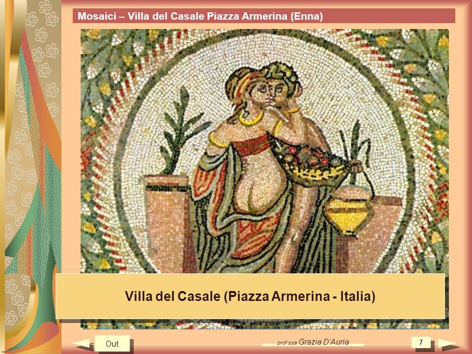 prof.ssa Grazia DAuria 7 Mosaici – Villa del Casale Piazza Armerina (Enna) Villa del Casale (Piazza Armerina - Italia) Out