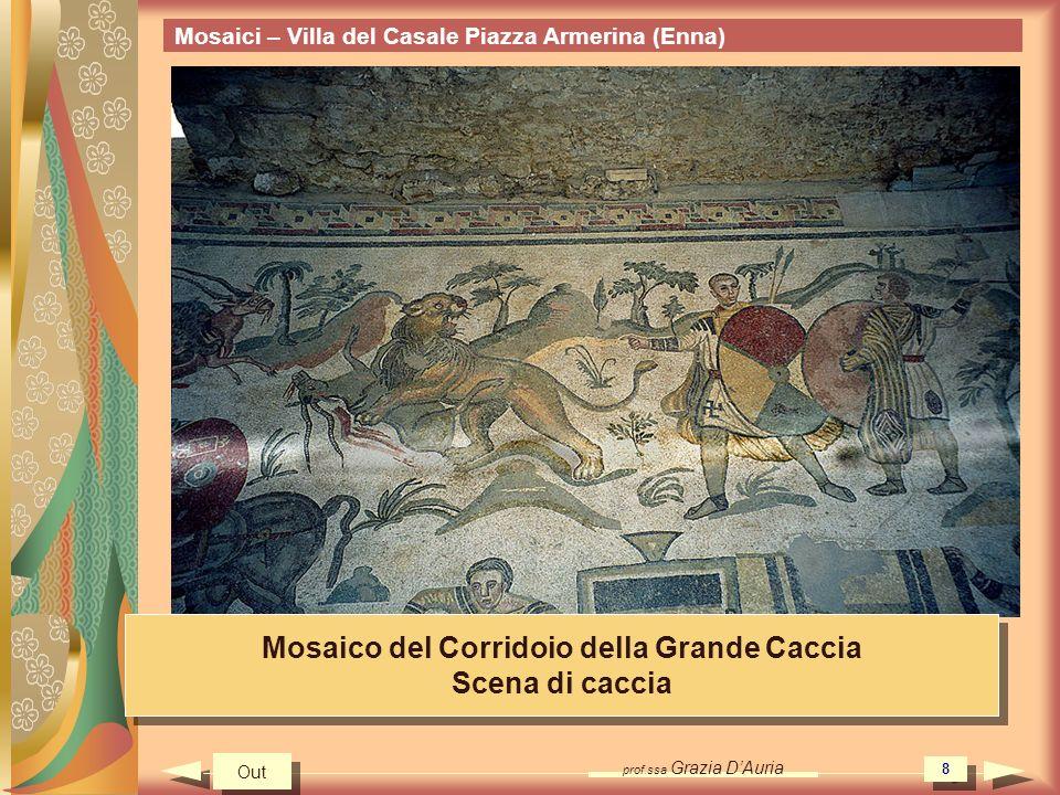 prof.ssa Grazia DAuria 8 Mosaici – Villa del Casale Piazza Armerina (Enna) Mosaico del Corridoio della Grande Caccia Scena di caccia Mosaico del Corridoio della Grande Caccia Scena di caccia Out