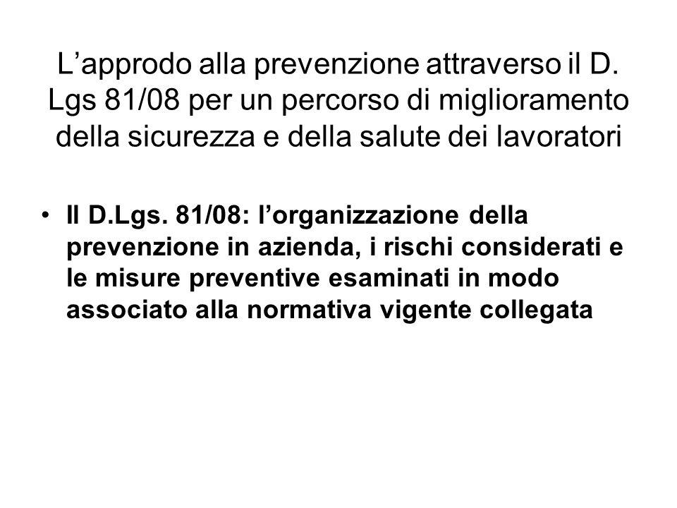 Lapprodo alla prevenzione attraverso il D. Lgs 81/08 per un percorso di miglioramento della sicurezza e della salute dei lavoratori Il D.Lgs. 81/08: l