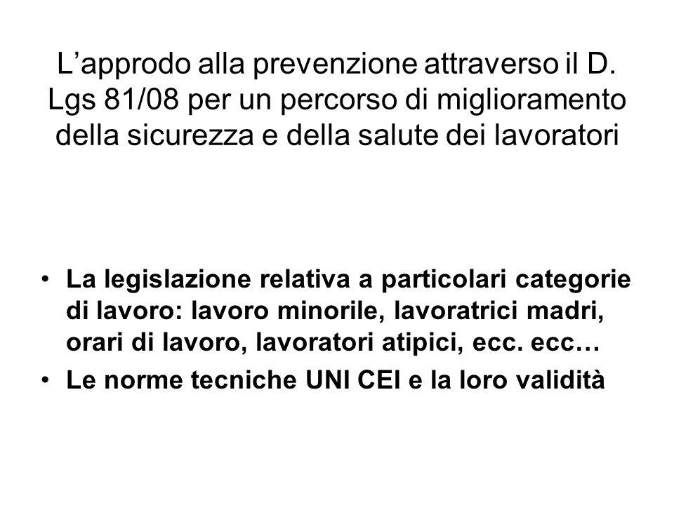 Lapprodo alla prevenzione attraverso il D. Lgs 81/08 per un percorso di miglioramento della sicurezza e della salute dei lavoratori La legislazione re