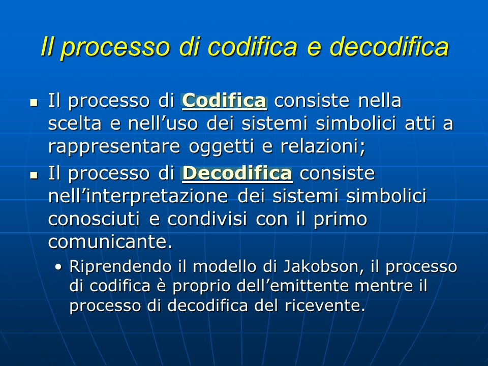 Il processo di codifica e decodifica Dalla definizione dei processi di codifica e decodifica deriva la definizione di codice come traduzione di regole da un sistema di simboli ad un altro: ad esempio il codice alfabetico (Fonico) può essere tradotto in codice Morse (Metacodice).