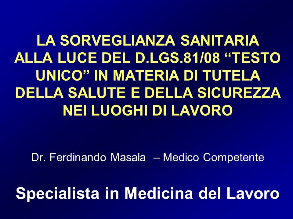 LA SORVEGLIANZA SANITARIA ALLA LUCE DEL D.LGS.81/08 TESTO UNICO IN MATERIA DI TUTELA DELLA SALUTE E DELLA SICUREZZA NEI LUOGHI DI LAVORO Dr. Ferdinand