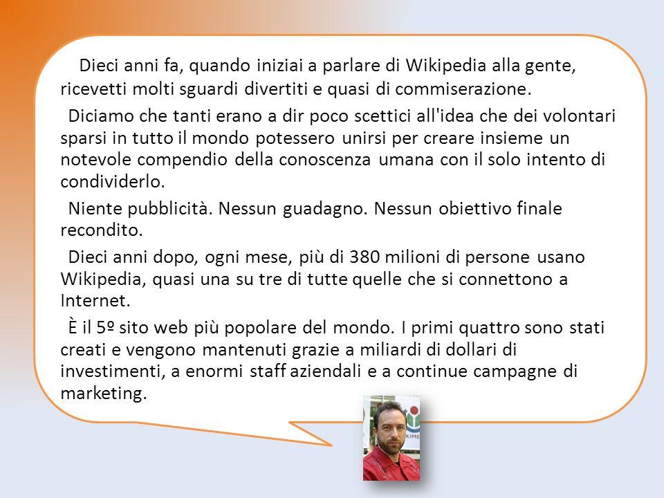 Dieci anni fa, quando iniziai a parlare di Wikipedia alla gente, ricevetti molti sguardi divertiti e quasi di commiserazione.