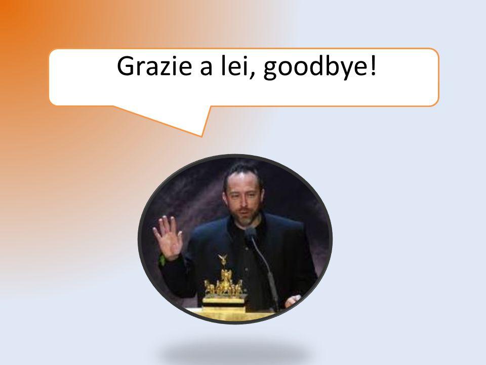 Grazie a lei, goodbye!