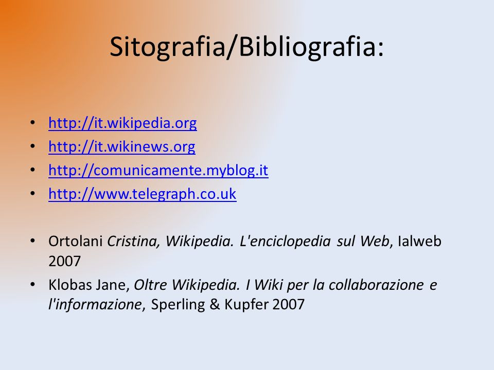 Sitografia/Bibliografia: http://it.wikipedia.org http://it.wikinews.org http://comunicamente.myblog.it http://www.telegraph.co.uk Ortolani Cristina, Wikipedia.