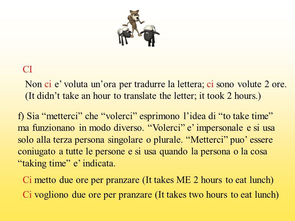 CI Non ci e voluta unora per tradurre la lettera; ci sono volute 2 ore.