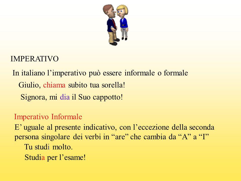 IMPERATIVO In italiano limperativo può essere informale o formale Giulio, chiama subito tua sorella! Signora, mi dia il Suo cappotto! Imperativo Infor