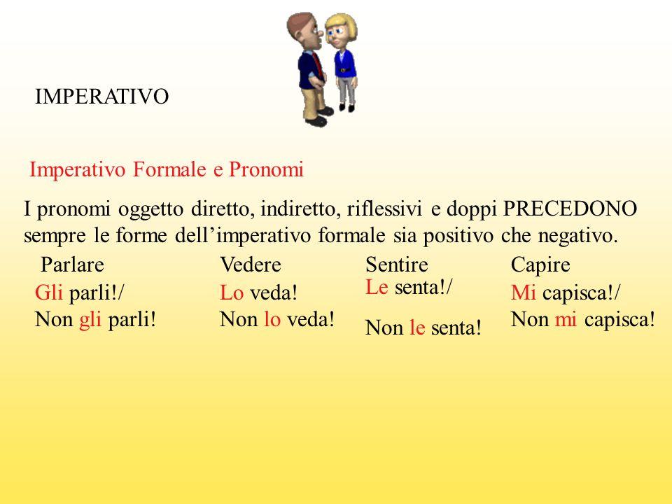 IMPERATIVO Imperativi Monosillabici Con questi verbi, la prima lettera del pronome attaccato al verbo viene raddoppiata.