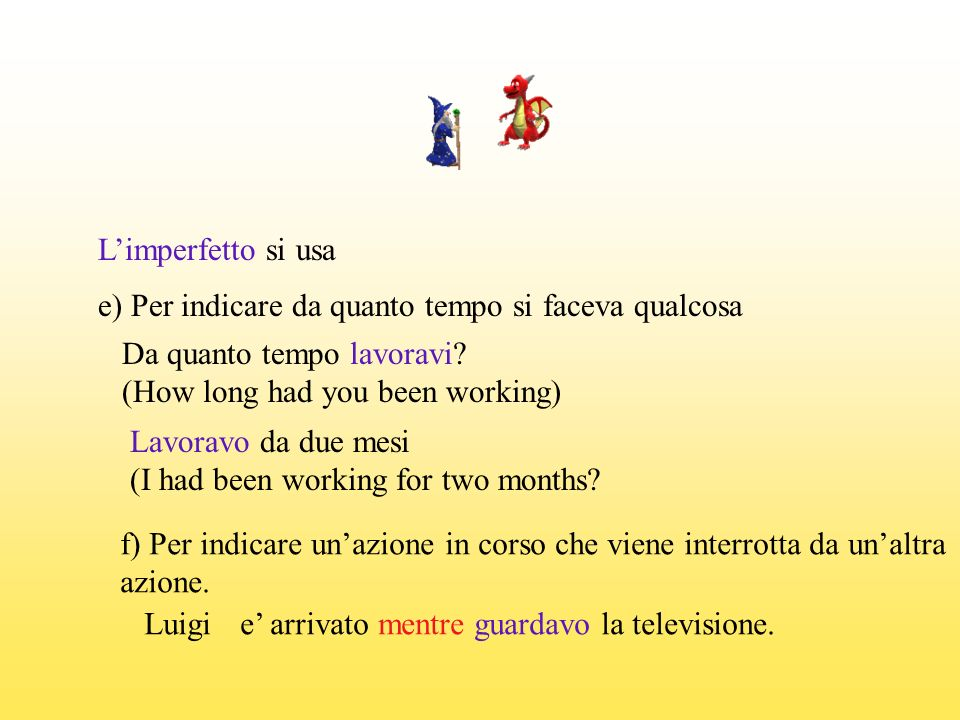 Limperfetto si usa e) Per indicare da quanto tempo si faceva qualcosa Da quanto tempo lavoravi.