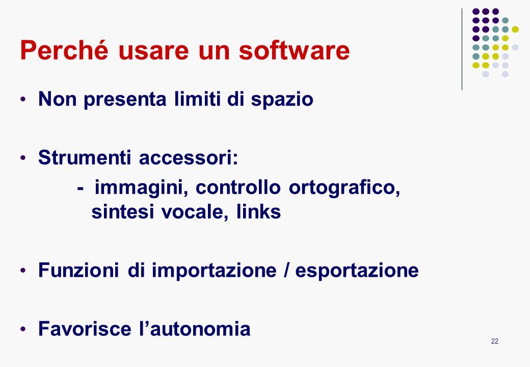 22 Perché usare un software Non presenta limiti di spazio Strumenti accessori: - immagini, controllo ortografico, sintesi vocale, links Funzioni di im