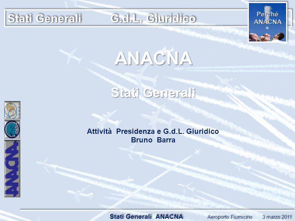 Stati Generali G.d.L. Giuridico Stati Generali ANACNA Aeroporto Fiumicino 3 marzo 2011 ANACNA Stati Generali Attività Presidenza e G.d.L. Giuridico Br