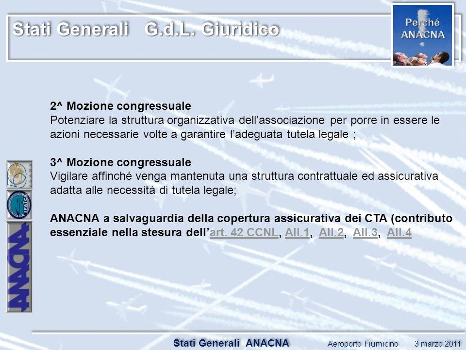 Stati Generali G.d.L. Giuridico Stati Generali ANACNA Aeroporto Fiumicino 3 marzo 2011 2^ Mozione congressuale Potenziare la struttura organizzativa d