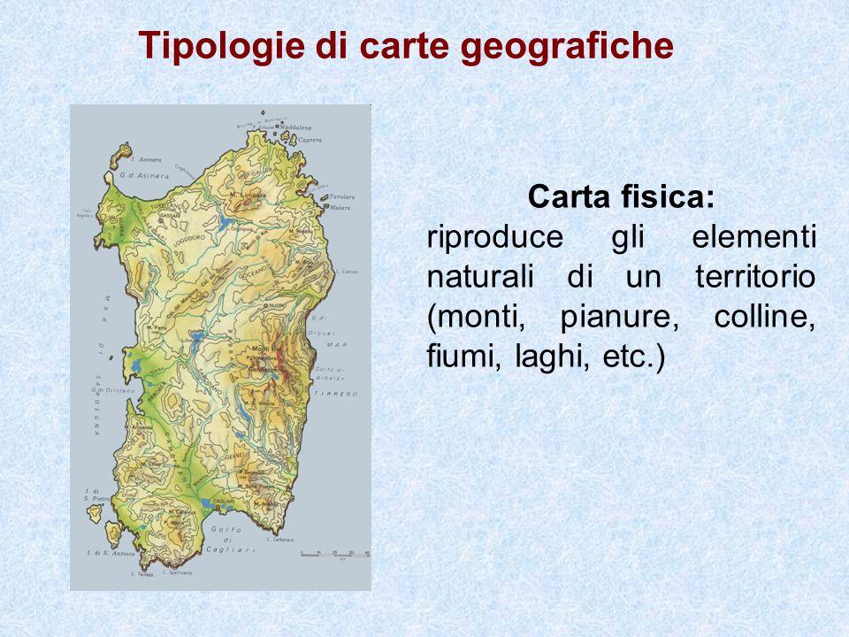 Tipologie di carte geografiche Carta fisica: riproduce gli elementi naturali di un territorio (monti, pianure, colline, fiumi, laghi, etc.)