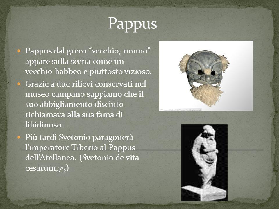 Pappus dal greco vecchio, nonno appare sulla scena come un vecchio babbeo e piuttosto vizioso. Grazie a due rilievi conservati nel museo campano sappi