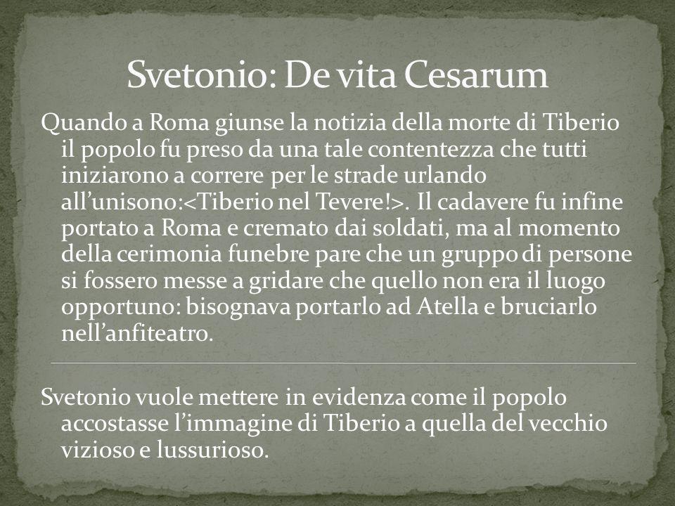 Quando a Roma giunse la notizia della morte di Tiberio il popolo fu preso da una tale contentezza che tutti iniziarono a correre per le strade urlando