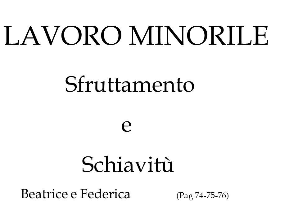 LAVORO MINORILE Sfruttamento e Schiavitù Beatrice e Federica (Pag 74-75-76)