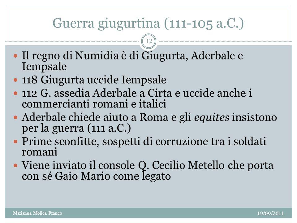 Guerra giugurtina (111-105 a.C.) Il regno di Numidia è di Giugurta, Aderbale e Iempsale 118 Giugurta uccide Iempsale 112 G.