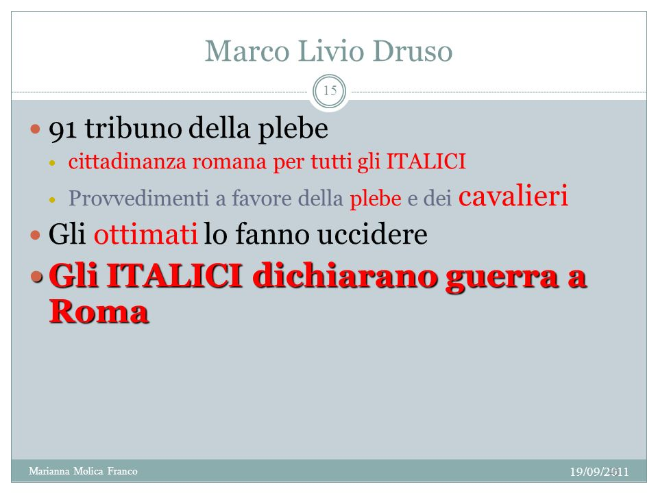 Marco Livio Druso 91 tribuno della plebe cittadinanza romana per tutti gli ITALICI Provvedimenti a favore della plebe e dei cavalieri Gli ottimati lo