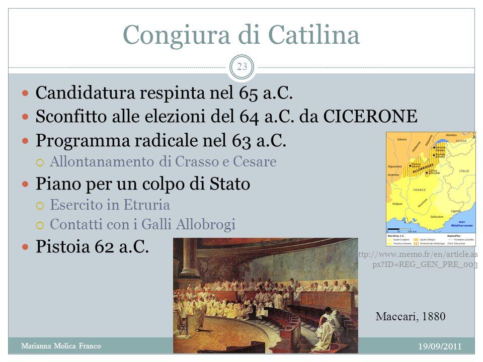 Congiura di Catilina Candidatura respinta nel 65 a.C. Sconfitto alle elezioni del 64 a.C. da CICERONE Programma radicale nel 63 a.C. Allontanamento di