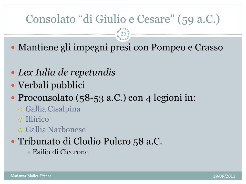 Consolato di Giulio e Cesare (59 a.C.) Mantiene gli impegni presi con Pompeo e Crasso Lex Iulia de repetundis Verbali pubblici Proconsolato (58-53 a.C