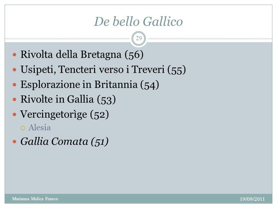 De bello Gallico Rivolta della Bretagna (56) Usipeti, Tencteri verso i Treveri (55) Esplorazione in Britannia (54) Rivolte in Gallia (53) Vercingetorì