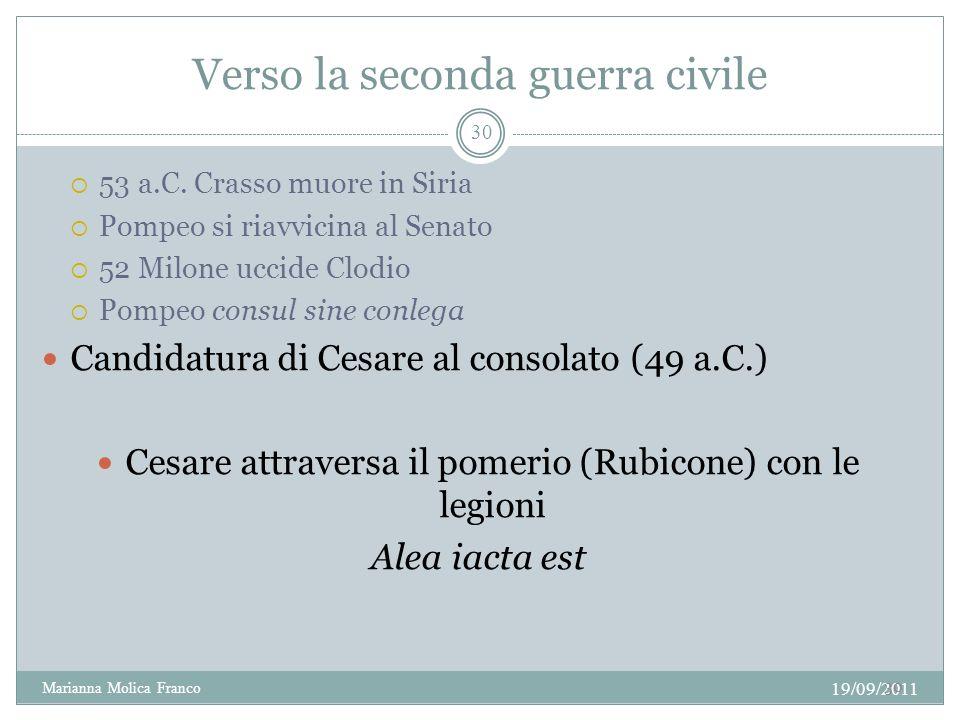 Verso la seconda guerra civile 53 a.C. Crasso muore in Siria Pompeo si riavvicina al Senato 52 Milone uccide Clodio Pompeo consul sine conlega Candida