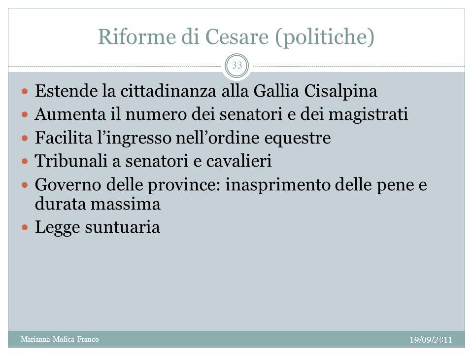 Riforme di Cesare (politiche) Estende la cittadinanza alla Gallia Cisalpina Aumenta il numero dei senatori e dei magistrati Facilita lingresso nellord
