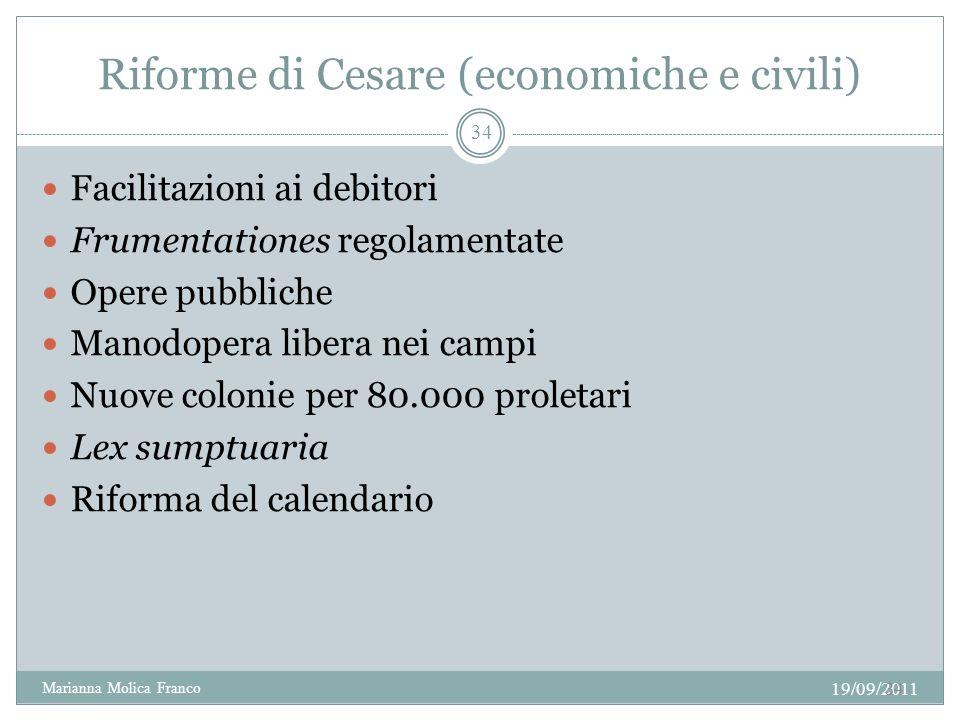 Riforme di Cesare (economiche e civili) Facilitazioni ai debitori Frumentationes regolamentate Opere pubbliche Manodopera libera nei campi Nuove colon