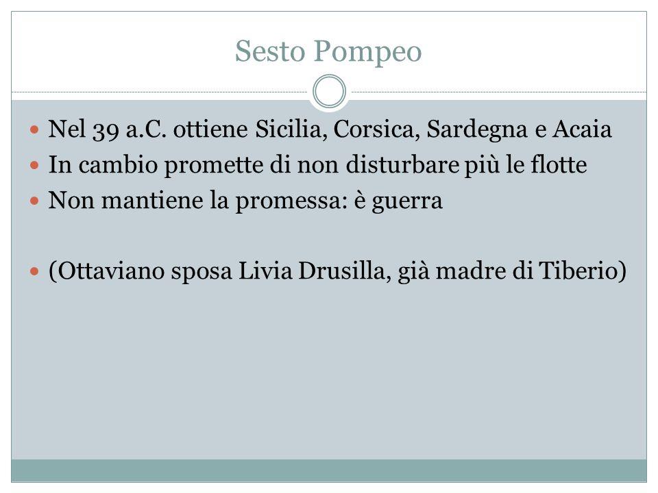 Sesto Pompeo Nel 39 a.C. ottiene Sicilia, Corsica, Sardegna e Acaia In cambio promette di non disturbare più le flotte Non mantiene la promessa: è gue