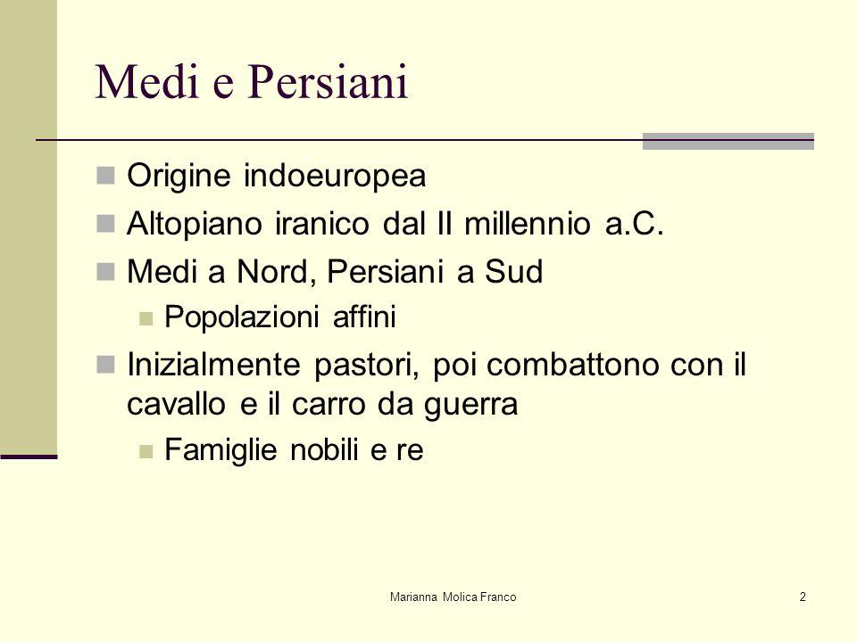 Marianna Molica Franco2 Medi e Persiani Origine indoeuropea Altopiano iranico dal II millennio a.C. Medi a Nord, Persiani a Sud Popolazioni affini Ini