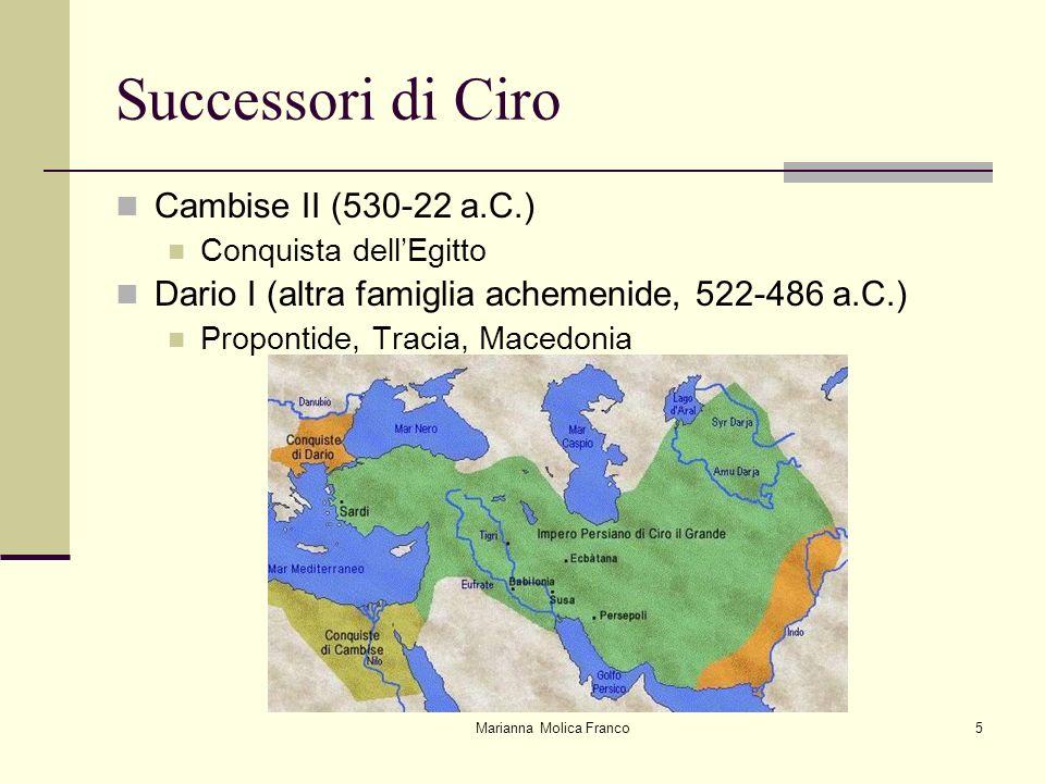 Marianna Molica Franco5 Successori di Ciro Cambise II (530-22 a.C.) Conquista dellEgitto Dario I (altra famiglia achemenide, 522-486 a.C.) Propontide,