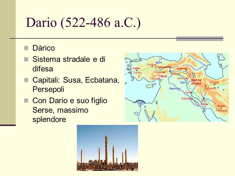 Dario (522-486 a.C.) Dàrico Sistema stradale e di difesa Capitali: Susa, Ecbatana, Persepoli Con Dario e suo figlio Serse, massimo splendore