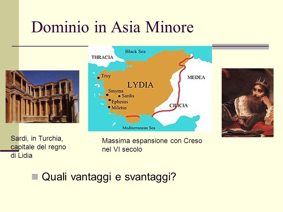 Dominio in Asia Minore Quali vantaggi e svantaggi? Sardi, in Turchia, capitale del regno di Lidia Massima espansione con Creso nel VI secolo