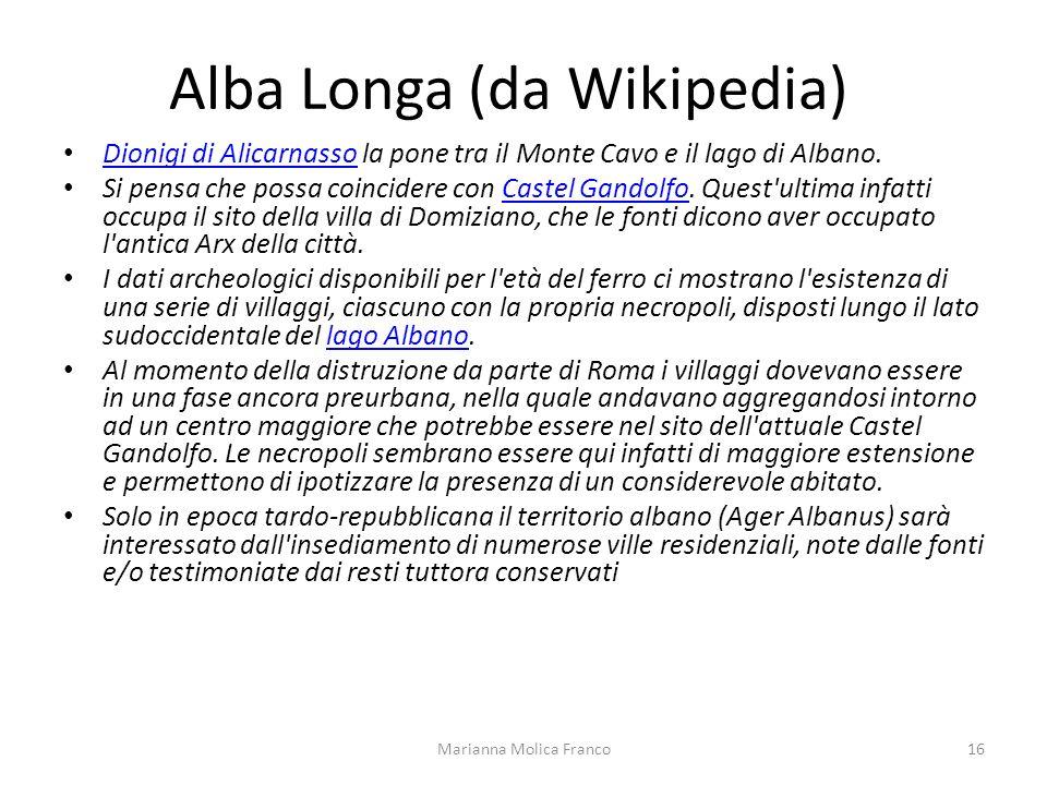 Alba Longa (da Wikipedia) Dionigi di Alicarnasso la pone tra il Monte Cavo e il lago di Albano. Dionigi di Alicarnasso Si pensa che possa coincidere c