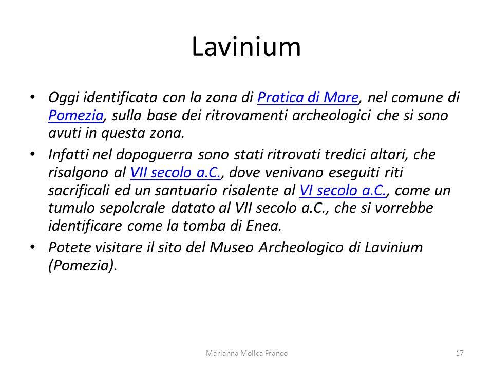 Lavinium Oggi identificata con la zona di Pratica di Mare, nel comune di Pomezia, sulla base dei ritrovamenti archeologici che si sono avuti in questa