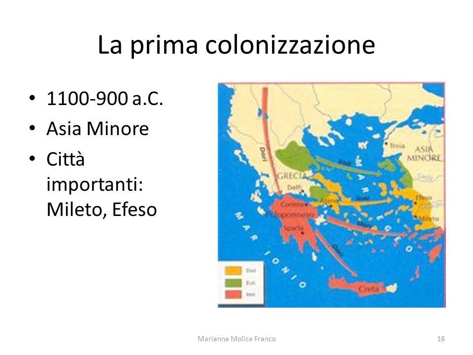 La prima colonizzazione 1100-900 a.C. Asia Minore Città importanti: Mileto, Efeso Marianna Molica Franco16