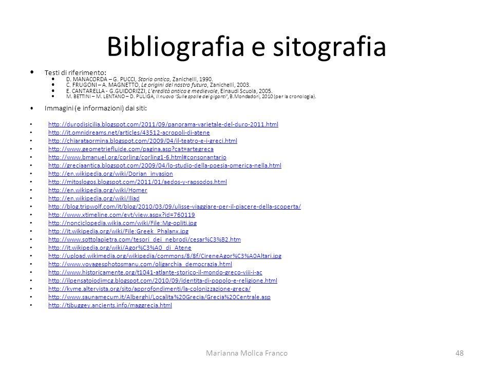 Bibliografia e sitografia Testi di riferimento: D. MANACORDA – G. PUCCI, Storia antica, Zanichelli, 1990. C. FRUGONI – A. MAGNETTO, Le origini del nos
