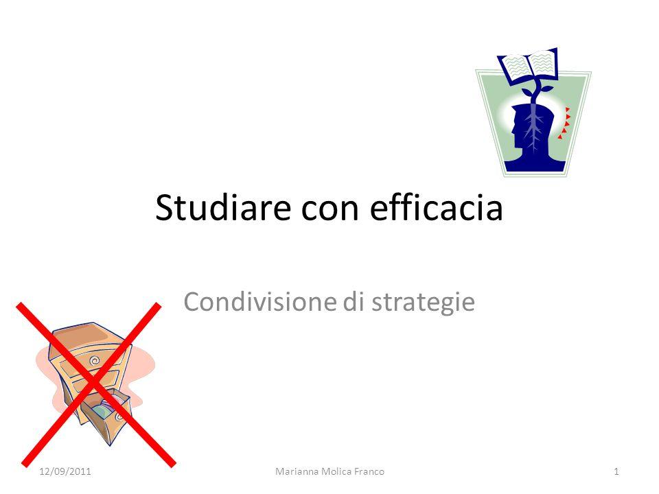 Marianna Molica Franco1 Studiare con efficacia Condivisione di strategie 12/09/2011
